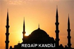 Regaip Kandili mesajları ve Regaip Kandili ile ilgili sözleri